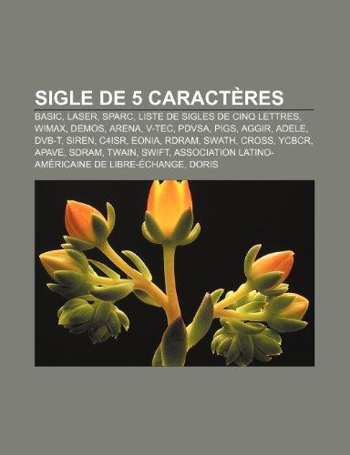 Sigle de 5 Caracteres: Basic, Laser, SPARC, Liste de Sigles de Cinq Lettres, Wimax, Demos, Arena, V-Tec, Pdvsa, Pigs, Aggir,...