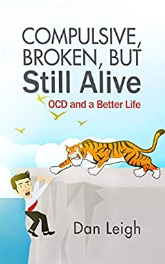 Compulsive, Broken, but Still Alive: OCD and a Better Life (OCD Confessions Book 1)