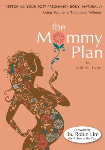 The Mommy Plan, Restoring Your Post-Pregnancy Body Naturally, Using Women's Traditional Wisdom pdf epub