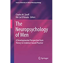 The Neuropsychology of Men: A Developmental Perspective from Theory to Evidence-based Practice (Issues of Diversity in Clinical Neuropsychology)