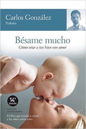 Bésame mucho: como criar a tus hijos con amor Vivir Mejor ...