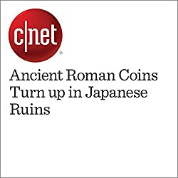 Ancient Roman Coins Turn up in Japanese Ruins
