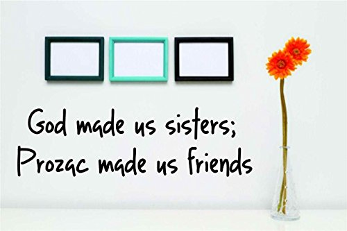 god-made-us-sisters-prozac-made-us-friends-peel-stick-sticker-vinyl-wall-decal-color-black-size-6-in