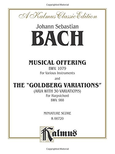 """The Musical Offering and The """"Goldberg Variations"""": Miniature Score (Kalmus Edition)"""