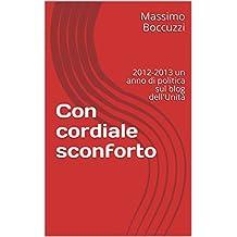 Con cordiale sconforto: 2012-2013 un anno di politica sul blog dell'Unità (Italian Edition)