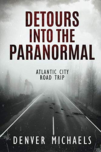 Detours Into the Paranormal: Atlantic City Road Trip (Volume 1)