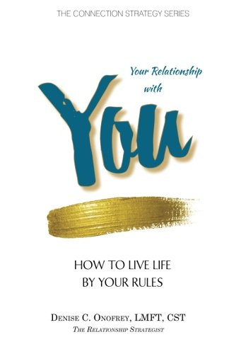 Your Relationship with You: How to Live Life by Your Rules (The Connection Strategy Series)