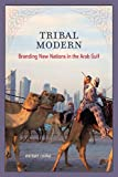 Tribal Modern: Branding New Nations in the Arab