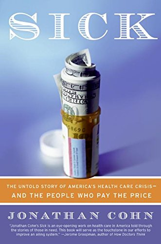 Sick  The Untold Story Of Americas Health Care Crisis And The People Who Pay The Price