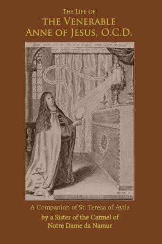 The Life of the Venerable Anne of Jesus: Companion of St. Teresa of Avila