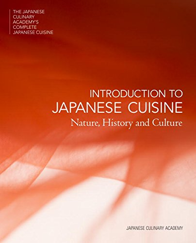 Introduction to Japanese Cuisine: Nature, History and Culture (The Japanese Culinary Academy's Complete Japanese Cuisine) by Japanese Culinary Academy