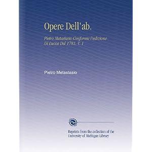 Opere Dell'ab.: Pietro Metastasio Conforme l'edizione Di Lucca Del 1781. V. 1 (Italian Edition) Pietro Metastasio