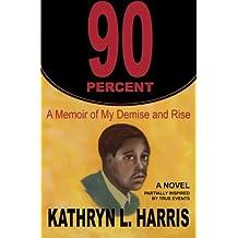 90 Percent:  A Memoir of My Demise and Rise(A Novel)