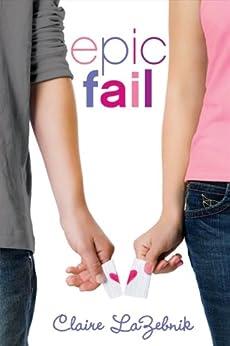 Epic Fail by [LaZebnik, Claire]