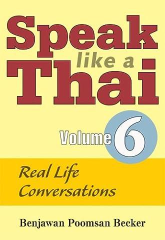 Speak Like a Thai, Vol. 6: Real Life Conversations (Speak Like A Thai)