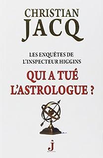 Qui a tué l'astrologue ? : Les enquêtes de l'inspecteur Higgins, Jacq, Christian