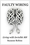 Faulty Wiring: Living with Invisible MS
