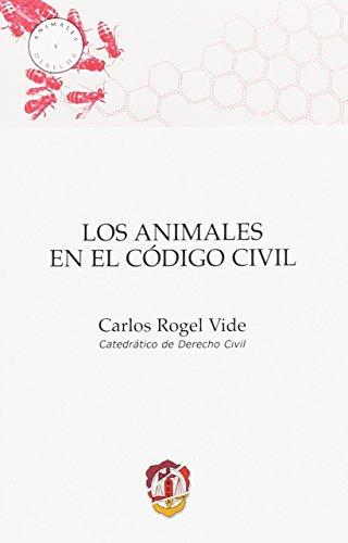 Los animales en el Código civil (Animales y Derecho) por Rogel Vide, Carlos