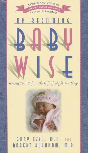 On Becoming Baby Wise: Giving Your Infant the Gift of Nighttime Sleep by Gary Ezzo (2012-02-04)