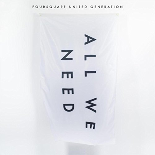Foursquare United Generation - All We Need 2018