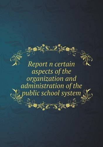 Report n certain aspects of the organization and administration of the public school system pdf