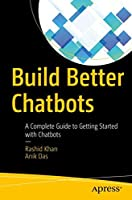 Build Better Chatbots: A Complete Guide to Getting Started with Chatbots Front Cover
