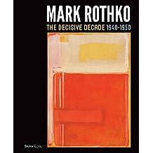 Mark Rothko: The Decisive Decade: 1940-1950