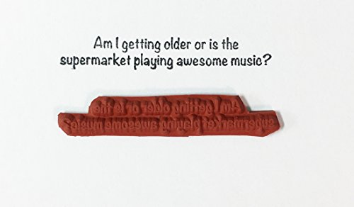 Altered Attic Unmounted Rubber Stamp: Am I Getting Older Or Is The Supermarket Playing Awesome Music