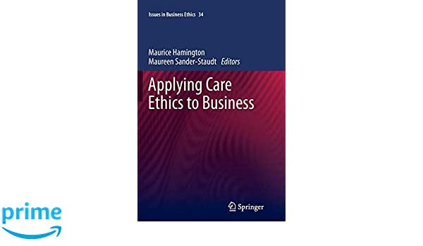 Applying Care Ethics to Business Issues in Business Ethics