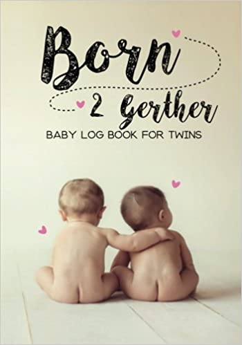 Baby Log Book For Twins Born 2 Gether Boys And Girls Feed Diaper Changes Sleep Poop Journal Volume 4 Paperback May 18 2017