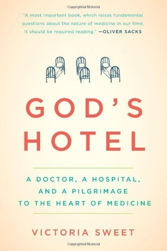 God's Hotel: A Doctor, a Hospital, and a Pilgrimage to the Heart of Medicine by Victoria Sweet (2012-04-26)