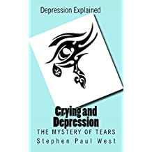 Crying and Depression: The Mystery of Tears (Solving Depression by Understanding Symptoms Book 1)