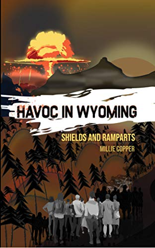 Shields and Ramparts: Havoc in Wyoming, Part 4 | America's New Apocalypse by [Copper, Millie]