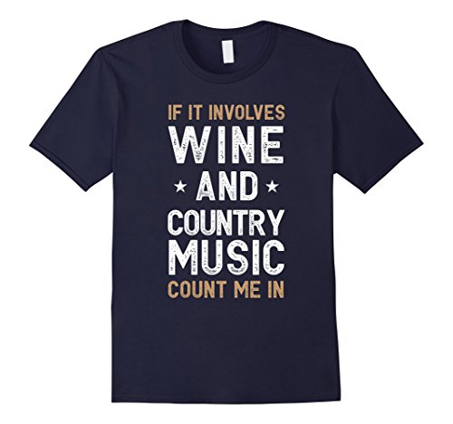 Mens If It Involves Wine and Country Music Count Me In Funny Tee XL (Country Adult T-shirt)