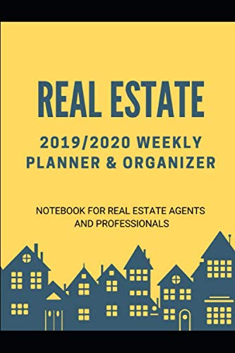 Real Estate Organizer 2019/2020 Calendar & Notebook: Weekly Planner or Gift for Agents Brokers and Professionals