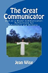 The Great Communicator: God as a Model Communicator: Reflections for Speakers and Writers (Volume 1)