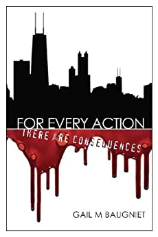 FOR EVERY ACTION There Are Consequences (Pepper Bibeau Mystery Book 1) by [Baugniet, Gail M]