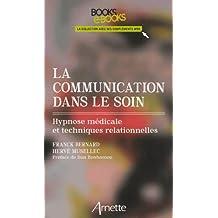 La Communication Dans le Soin: Hypnose Medicale et Techn. Relatio
