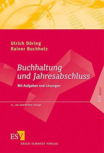 Buchhaltung und Jahresabschluss: Mit Aufgaben und Lösungen Taschenbuch – 16. März 2011 Prof. Dr. Ulrich Döring Prof. Dr. Rainer Buchholz Erich Schmidt 3503130381