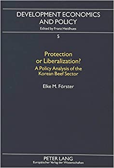Protection or Liberalization?: Policy Analysis of the Korean Beef Sector (Development Economics & Policy) by Elke M. Forster (1996-01-01)