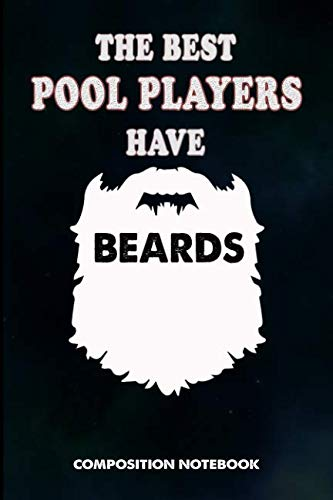 The Best Pool Players have Beards: Composition Notebook, Men Birthday Journal Gift for Billiard, Snooker Lovers to write on