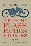 Fifty-One Flash Fiction Stories, Louise Michelle, 1439229252