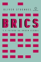 BRICS e o futuro da ordem global (Portuguese Edition)
