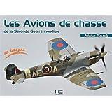 Les Avions de chasse de la Seconde Guerre mondiale