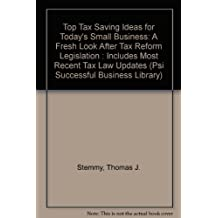 Top Tax Saving Ideas for Today's Small Business: A Fresh Look After Tax Reform Legislation : Includes Most Recent Tax Law Updates (Psi Successful Business Library)