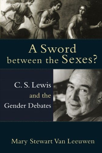 Sword between the Sexes?, A: C. S. Lewis and the Gender Debates