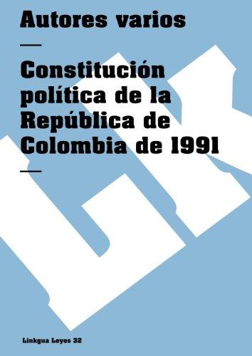 Constitución política de la República de Colombia de 1991 (Leyes) (Spanish Edition)
