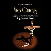 VÍA CRUCIS  LAS ÚLTIMAS SIETE PALABRAS DE JESÚS EN LA CRUZ