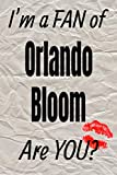 I m a FAN of Orlando Bloom Are YOU? creative writing lined journal: Promoting fandom and creativity through journaling…one day at a time (Actors series)