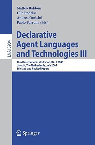 Declarative Agent Languages and Technologies III: Third International Workshop, DALT 2005, Utrecht, The Netherlands, July 25, 2005, Selected and Revised Papers (Lecture Notes in Computer Science) by Brand: Springer